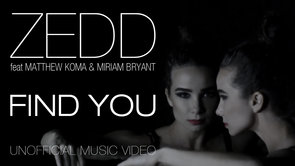 Zedd feat Matthew Koma & Miriam Bryant - Find You (Unofficial Music Video)