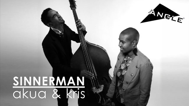 Akua Allrich & Kris Funn: Sinnerman via Theangleshow.com