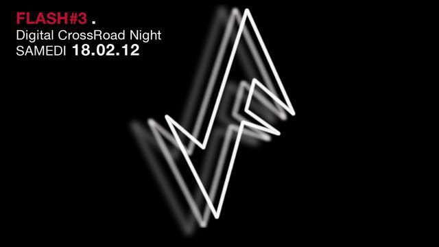 Flash *3 / Digital Crossroad Night. 18/02/2012