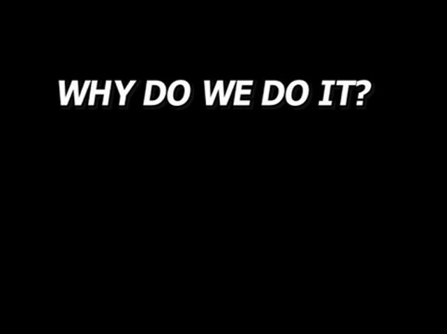 Why Do We Do It? (AC 2011)