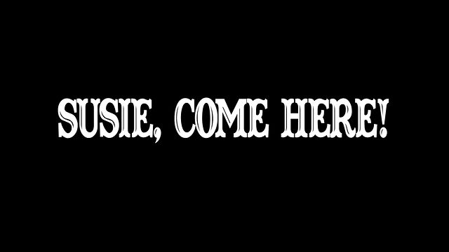 Susie come here! - There are times