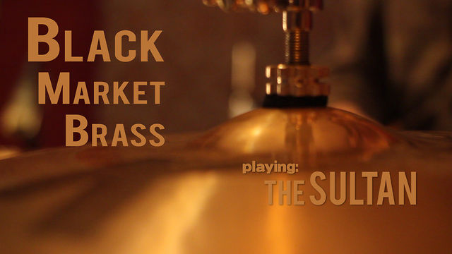 Black Market Brass - The Sultan - Live @ Icehouse