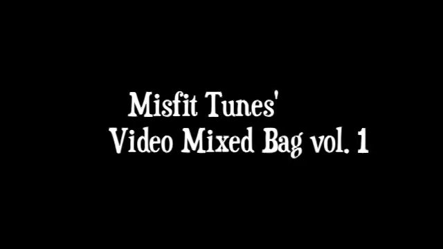 Misfit Tunes' Video Mixed Bag vol.1
