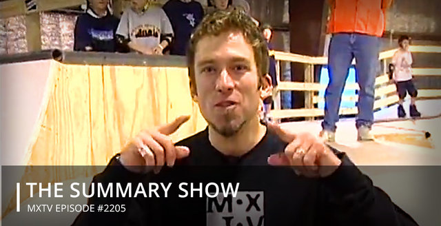 The Summary Show - MXTV Episode #2205