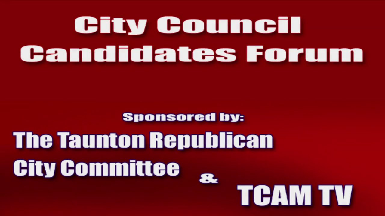 Taunton City Council Forum presented by the Taunton Republican City Committee and Taunton Community Access & Media Inc.