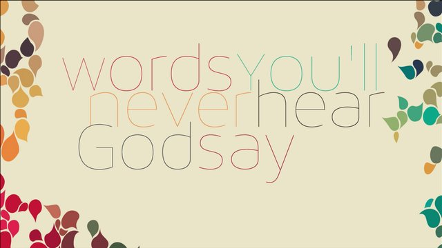 "11-10-13: Words You'll Never Hear God Say- ""You aren't worth my time"""