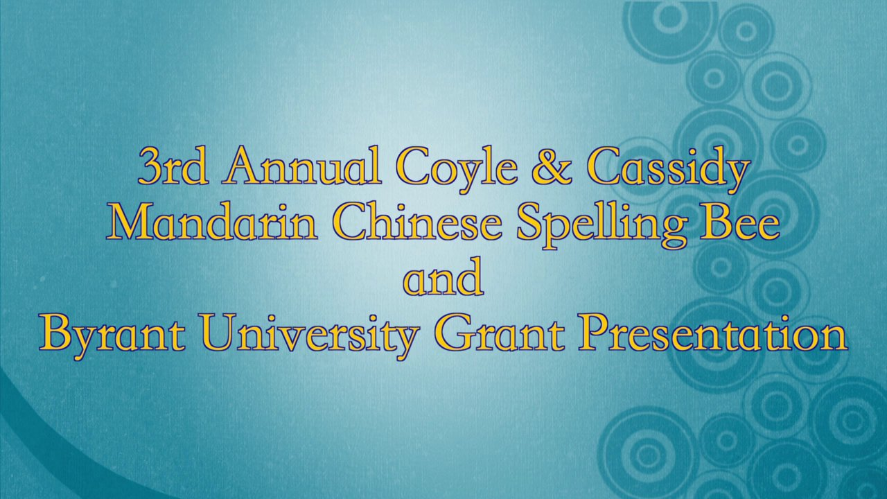 3rd Annual Coyle & Cassidy Mandarin Chinese Spelling Bee and Grant Presentation