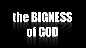 The Bigness of God ~ a poem by Izin Akhabau