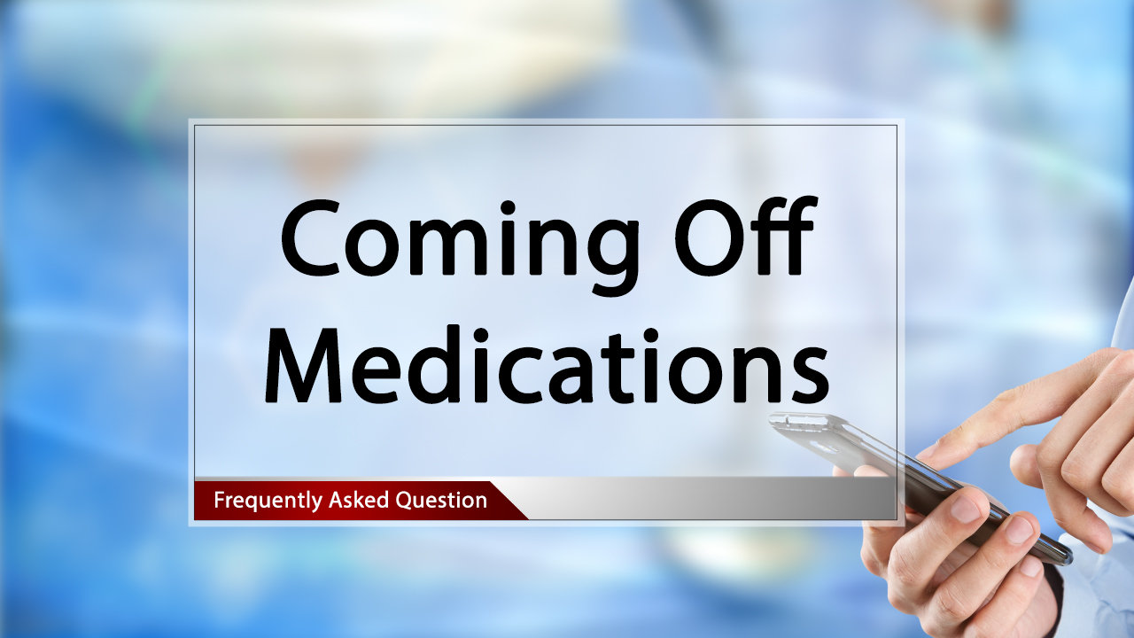 FAQ Coming Off Medications.mp4